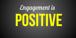 Engagement is positive