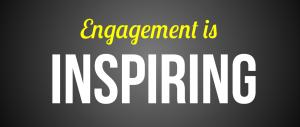 engagement is inspiring