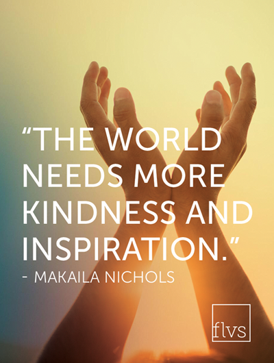 The world needs more kindness and inspiration